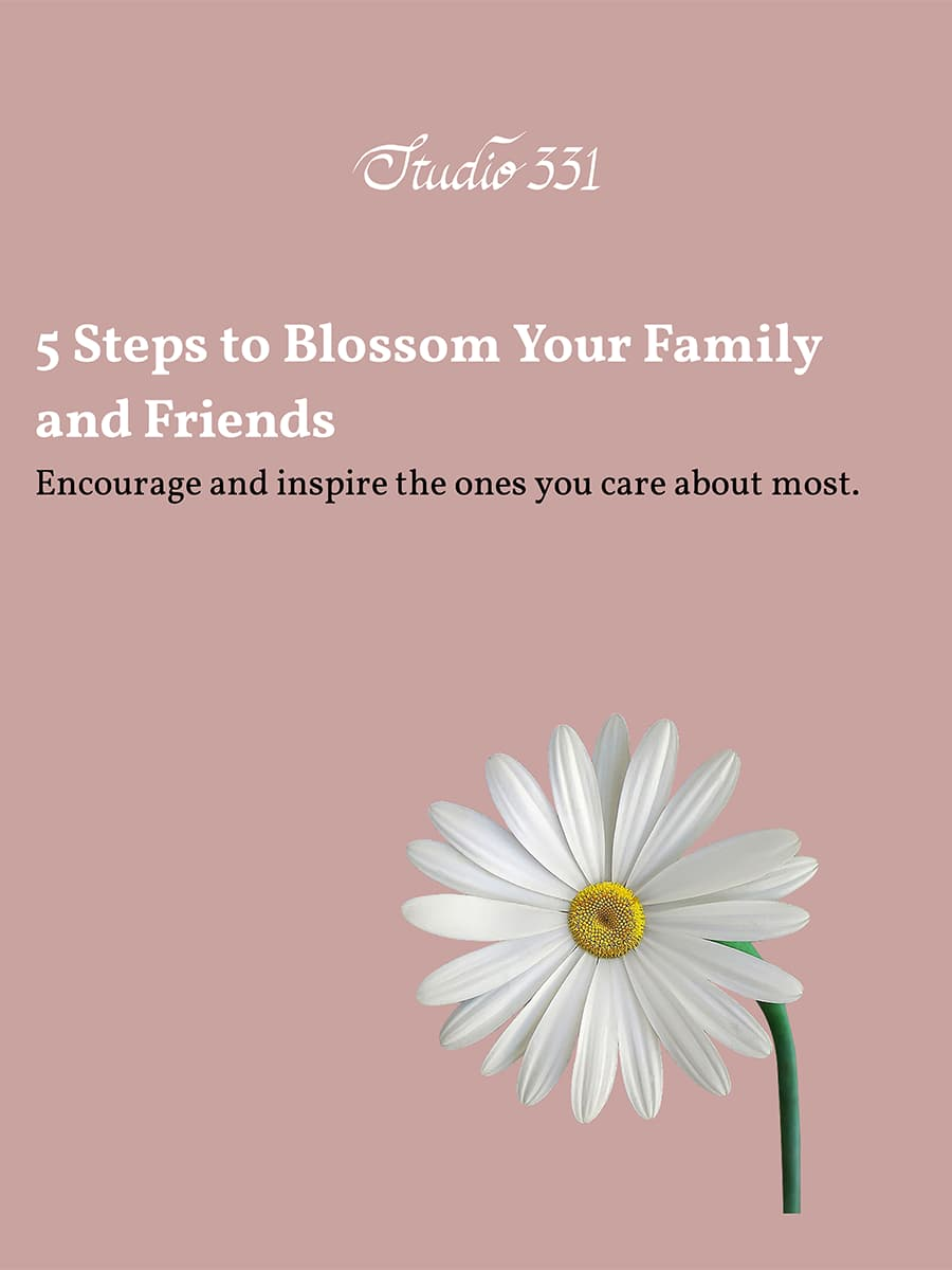 5 Steps to Blossom Your Family & Friends